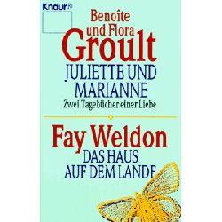 Groult, Benoite / Groult, Flora / Weldon, Fay Juliette und Marianne / Das Haus auf dem Lande.