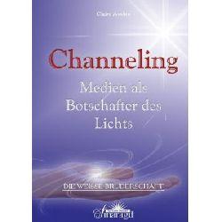 Avalon, Claire Die weisse Bruderschaft: Channeling. Medien als Botschafter des Lichts