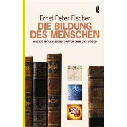 Fischer, Ernst Peter  Die Bildung des Menschen. Was die Naturwissenschaften über uns wissen