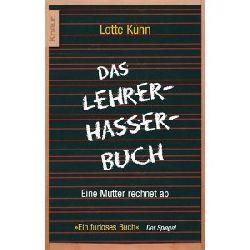 Kühn, Lotte  Das Lehrerhasser-Buch. Eine Mutter rechnet ab.