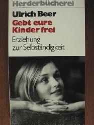Beer, Ulrich Gebt eure Kinder frei. Erziehung zur Selbständigkeit