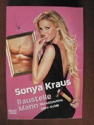 Kraus, Sonya Baustelle Mann - Der ultimative Love-Guide