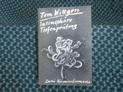 Wittgen, Tom  Intimsphäre. Tiefenprüfung. Zwei Kriminalromane.