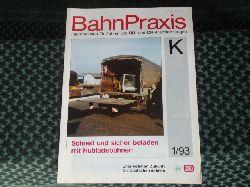 BahnPraxis. Informationen für Fahrer von DB- und DR-Kraftfahrzeugen. K. 1/93