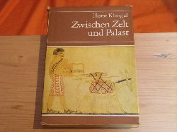 Klengel, Horst  Zwischen Zelt und Palast. Die Begegnung von Nomaden und Seßhaften im alten Vorderasien.