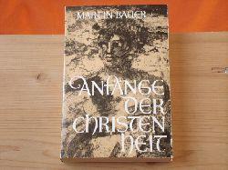 Bauer, Martin  Anfänge der Christenheit. Von Jesus von Nazareth zur frühchristlichen Kirche.