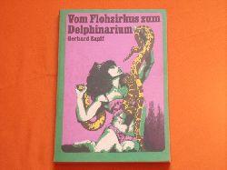 Zapff, Gerhard  Vom Flohzirkus zum Delphinarium. Seltene Dressuren der Zirkusgeschichte.