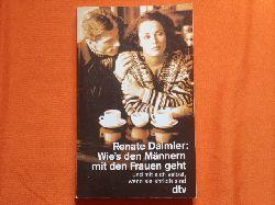 Daimler, Renate  Wie`s den Männern mit den Frauen geht und mit sich selbst, wenn sie ehrlich sind. 21 Antworten.