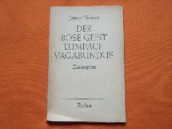 Nestroy, Johann  Der böse Geist Lumpacivagabundus oder Das liederliche Kleeblatt. Zauberposse mit Gesang in drei Aufzügen.