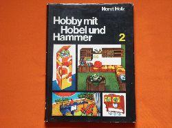 Holz, Horst  Hobby mit Hobel und Hammer 2