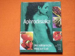 Johnstone, Hilary; Dodd, Craig  Aphrodisiaka. Der kulinarische Weg zur Lust.