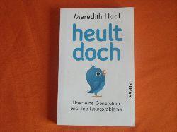 Haaf, Meredith  Heult doch. Über eine Generation und ihre Luxusprobleme.