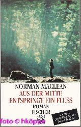 MacLean, Norman:  Aus der Mitte entspringt ein Fluss