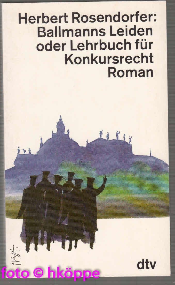 Rosendorfer, Herbert:  Ballmanns Leiden oder Lehrbuch für Konkursrecht
