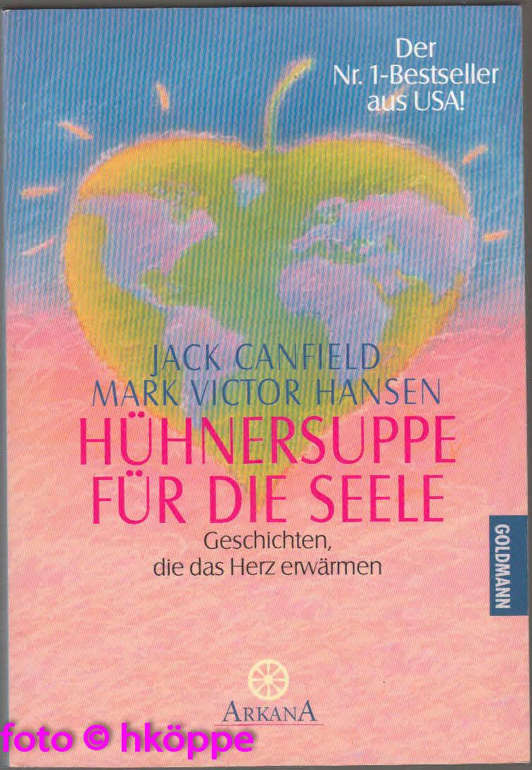 Jack Canfield:  Hühnersuppe für die Seele : Geschichten, die das Herz erwärmen.