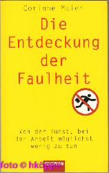 Maier, Corinne:  Die Entdeckung der Faulheit : von der Kunst, bei der Arbeit möglichst wenig zu tun.