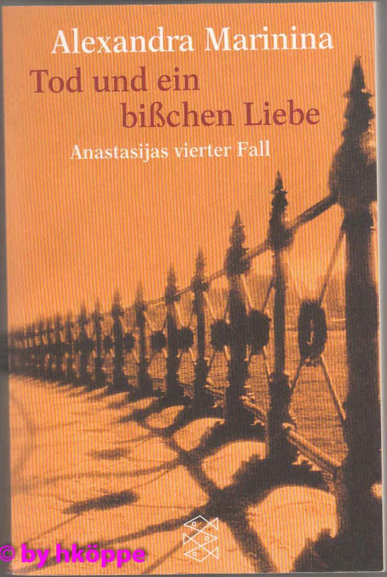 Alexandra Marinina:  Tod und ein bißchen Liebe : Roman ; [Anastasijas vierter Fall].