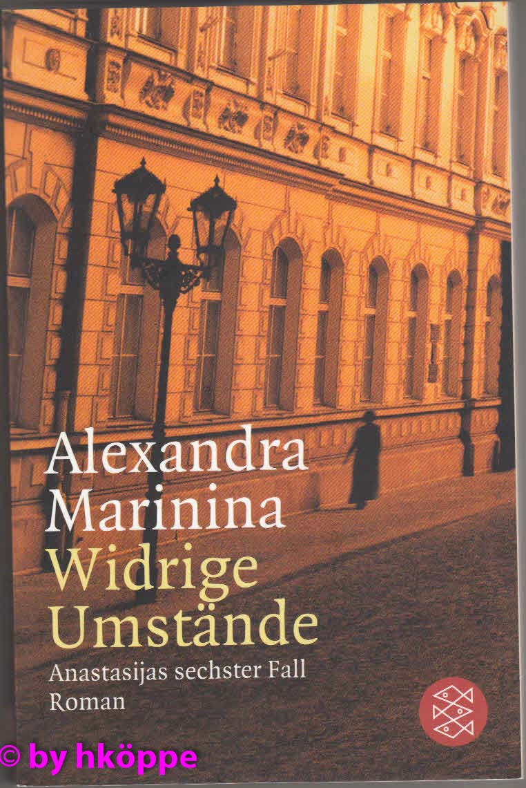 Alexandra Marinina:  Widrige Umstände : Roman ; [Anastasijas sechster Fall].