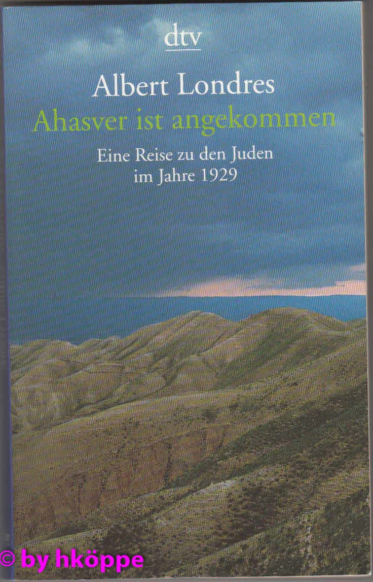 Londres, Albert:  Ahasver ist angekommen : eine Reise zu den Juden im Jahre 1929.