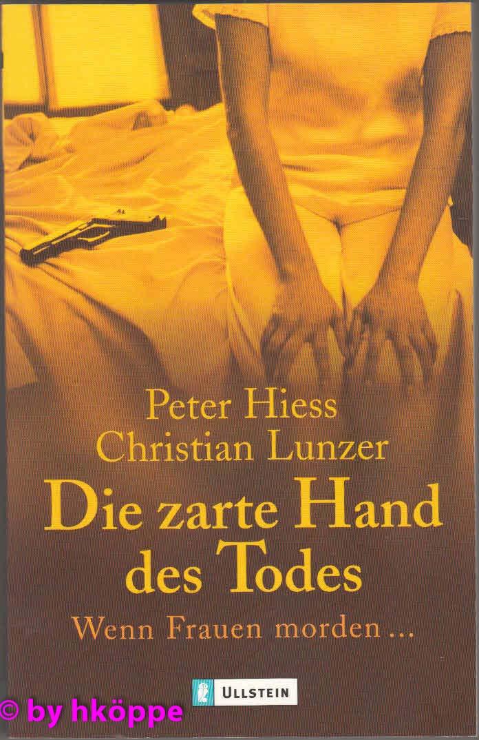 Hiess, Peter und Christian Lunzer:  Die zarte Hand des Todes : wenn Frauen morden ...