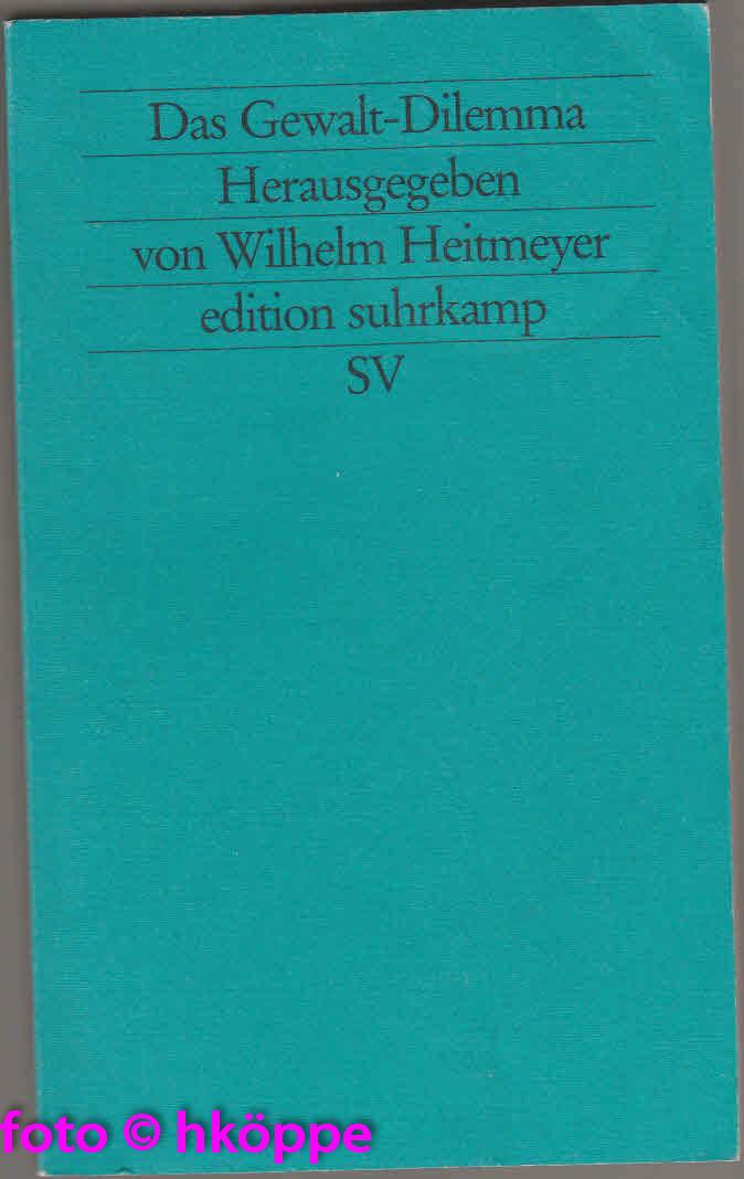 Heitmeyer, Wilhelm [Hrsg.]:  Das Gewalt-Dilemma : gesellschaftliche Reaktionen auf fremdenfeindliche Gewalt und Rechtsextremismus.