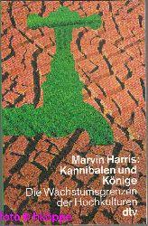 Harris, Marvin:  Kannibalen und Könige : die Wachstumsgrenzen der Hochkulturen.
