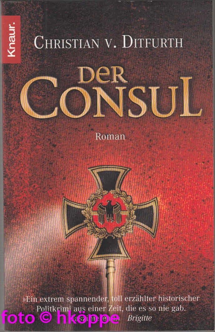 Ditfurth, Christian von:  Der Consul : Roman.