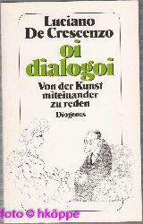 De Crescenzo, Luciano:  Oi dialogoi : von der Kunst, miteinander zu reden.