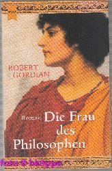 Gordian, Robert:  Die Frau des Philosophen : Roman.