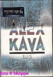 Kava, Alex:  Das Böse : Roman.