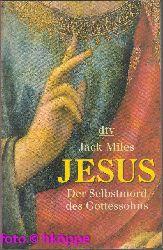 Miles, Jack:  Jesus : der Selbstmord des Gottessohns.