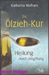 Wolfram, Katharina:  Die Ölzieh-Kur : Heilung durch Entgiftung.