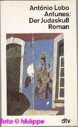 Antunes, António Lobo:  Der Judaskuss : Roman. dtv ; 11120