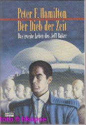 Hamilton, Peter F.:  Der Dieb der Zeit : das zweite Leben des Jeff Baker ; Roman.