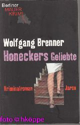 Brenner, Wolfgang:  Honeckers Geliebte : Kriminalroman. Berliner Mauerkrimi