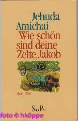 Jehuda Amichai:  Wie schön sind deine Zelte, Jakob : Gedichte.