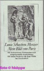 Mercier, Louis Sébastien:  Mein Bild von Paris : mit 43 Wiedergaben nach zeitgenöss. Kupferstichen. Übertr. u. mit e. Nachw. hrsg. von Jean Villain