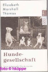 Thomas, Elizabeth Marshall:  Hundegesellschaft : vom Glück mit Vierbeinern.