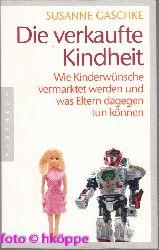 Gaschke, Susanne:  Die verkaufte Kindheit : wie Kinderwünsche vermarktet werden und was Eltern dagegen tun können.