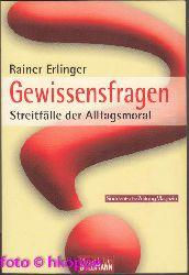 Erlinger, Rainer:  Gewissensfragen : Streitfälle der Alltagsmoral.