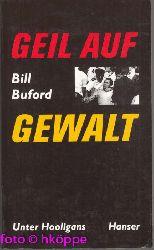 Buford, Bill:  Geil auf Gewalt : unter Hooligans. Aus dem Engl. von Wolfgang Krege