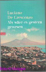 De Crescenzo, Luciano:  Als wäre es gestern gewesen.