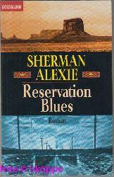 Alexie, Sherman:  Reservation Blues : Roman.