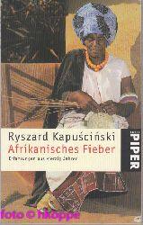 Ryszard Kapuscinski:  Afrikanisches Fieber : Erfahrungen aus vierzig Jahren. Piper ; 3298