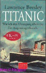Beesley, Lawrence:  Titanic : wie ich den Untergang überlebte ; ein Augenzeugenbericht.