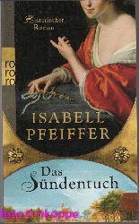 Pfeiffer, Isabell:  Das Sündentuch : historischer Roman.