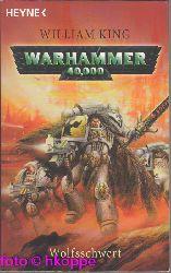 King, William:  Warhammer 40000; Teil: Wolfsschwert : Roman.