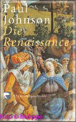 Johnson, Paul:  Die Renaissance. BvT ; 76041; Kleine Weltgeschichte