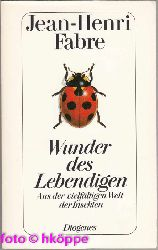 """Fabre, Jean-Henri:  Wunder des Lebendigen : aus der vielfältigen Welt der Insekten ; eine Auswahl aus den """"Souvenirs entomologiques""""."""