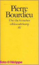 Bourdieu, Pierre:  Über das Fernsehen. Aus dem Franz. von Achim Russer / Edition Suhrkamp ; 2054